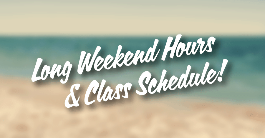 August Long Weekend Hours and Class Schedule!