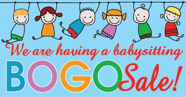 We Are Having a Babysitting BOGO Sale!